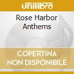 ROSE HARBOR ANTHEMS cd musicale di GAMITS