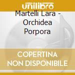 ORCHIDEA PORPORA cd musicale di MARTELLI LARA