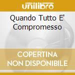 QUANDO TUTTO E' COMPROMESSO cd musicale di NO CHOICE