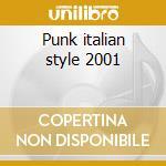 Punk italian style 2001 cd musicale di Artisti Vari