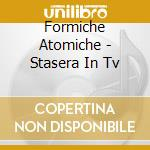 STASERA IN TV cd musicale di FORMICHE ATOMICHE