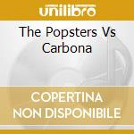THE POPSTERS VS CARBONA cd musicale di POPSTERS/CARBONA