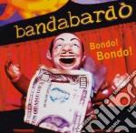 Bandabardo - Bondo! Bondo! cd musicale di BANDABARDO'