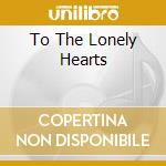 TO THE LONELY HEARTS cd musicale di FORTY WINKS