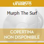 MURPH THE SURF cd musicale di MURPHY ELLIOTT