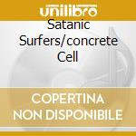 SATANIC SURFERS/CONCRETE CELL cd musicale di SATANIC SURFERS / CO