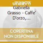 Gabriella Grasso - Caffe' D'orzo, Macchiato Caldo,in Tazza Piccola cd musicale di GRASSO GABRIELLA