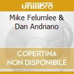 MIKE FELUMLEE & DAN ANDRIANO cd musicale di FELUMLEE MIKE/ANDRAN