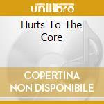 HURTS TO THE CORE cd musicale di UN-KIND