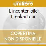L'INCONTENIBILE FREAKANTONI cd musicale di FREAKANTONI