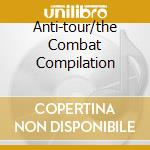 ANTI-TOUR/THE COMBAT COMPILATION cd musicale di ARTISTI VARI