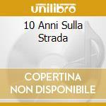 10 ANNI SULLA STRADA cd musicale di FUORI CONTROLLO