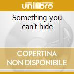 Something you can't hide cd musicale di 14 steps down