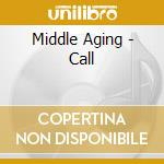 THE CALL cd musicale di MIDDLE AGING