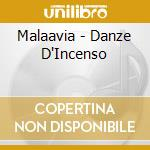 DANZE D'INCENSO cd musicale di MALAAVIA