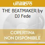 THE BEATMAKER by DJ Fede cd musicale di ARTISTI VARI