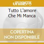TUTTO L'AMORE CHE MI MANCA cd musicale di NADA
