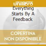 EVERYTHING STARTS BY A FEEDBACK cd musicale di SLIGHT