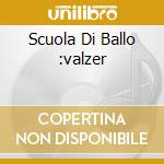 SCUOLA DI BALLO :VALZER cd musicale di AA.VV.