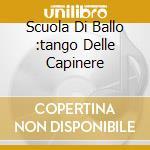 SCUOLA DI BALLO :TANGO DELLE CAPINERE cd musicale di AA.VV.