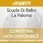 SCUOLA DI BALLO: LA PALOMA cd musicale di AA.VV.