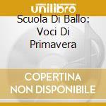 SCUOLA DI BALLO: VOCI DI PRIMAVERA cd musicale di AA.VV.