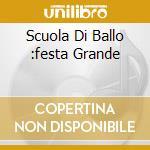 SCUOLA DI BALLO :FESTA GRANDE cd musicale di AA.VV.