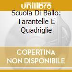 SCUOLA DI BALLO: TARANTELLE E QUADRIGLIE cd musicale di AA.VV.
