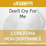 DON'T CRY FOR ME cd musicale di BASSISTINTI
