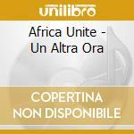 UN'ALTRA ORA/CD+DVD cd musicale di AFRICA UNITE