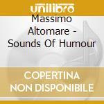 Massimo Altomare - Sounds Of Humour cd musicale di ALTOMARE MASSIMO