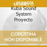 KUBA SOUND SYSTEM PROYECTO cd musicale di IMPARATO GIOVANNI