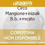 CIRCO MANGIONE+INIZIALI B.B.+MOJITO cd musicale di BANDABARDO'