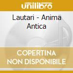 ANIMA ANTICA cd musicale di LAUTARI