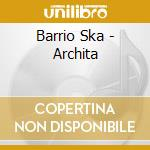 BARRIO SKA cd musicale di ARCHITA