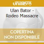 RODEO MASSACRE cd musicale di ULAN BATOR