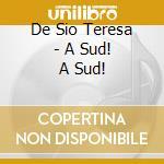 De Sio Teresa - A Sud! A Sud! cd musicale di DE SIO TERESA