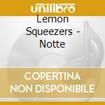 NOTTE cd musicale di LEMON SQUEEZERS