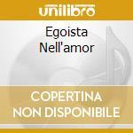 EGOISTA NELL'AMOR cd musicale di SAURO E LE RADEAU DE