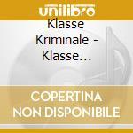 KLASSE KRIMINALE cd musicale di KLASSE KRIMINALE