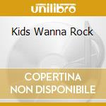 KIDS WANNA ROCK cd musicale di CAMERINI ALBERTO