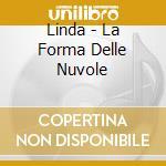 Linda - La Forma Delle Nuvole cd musicale di LINDA