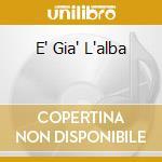 E' GIA' L'ALBA cd musicale di GANJAMAMA