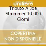 TRIBUTO A JOE STRUMMER-10.000 GIORNI cd musicale di ARTISTI VARI