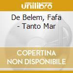 De Belem, Fafa - Tanto Mar cd musicale di DE BELEM FAFA'