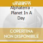 PLANET IN A DAY cd musicale di ALPHATERRA