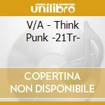 Think punk cd musicale di Artisti Vari