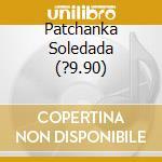 PATCHANKA SOLEDADA (?9.90) cd musicale di PATCHANKA SOLEDADA