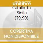 CATULLO IN SICILIA (?9,90) cd musicale di CESARE & SALVATORE L