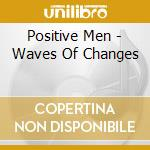 WAVES OF CHANGES (?9,90) cd musicale di POSITIVE MEN